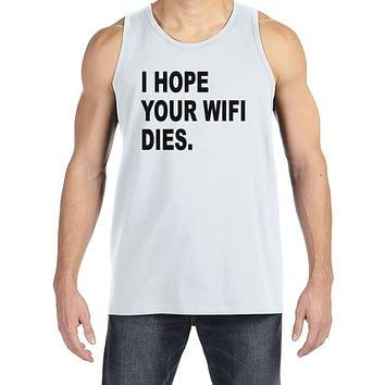 Men's Funny Shirt - I Hope Your Wifi Dies - Funny Mens Shirts - Fun Tech Shirt - White Tank Top - Gift for Him - Funny Gift Idea for Dad