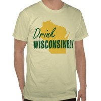 Drink Wisconsinbly Green and Gold Shirt from Zazzle.com