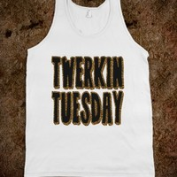 TWERKIN TUESDAY
