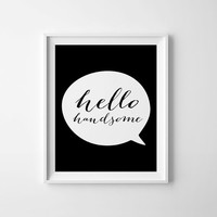 Valentines day, Hello handsome print, printable wall art, decor poster, digital typography quote, black and white art, calligraphy print