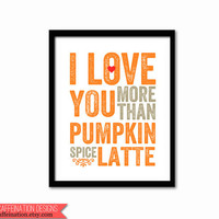 I Love You More Than Pumpkin Spice Latte Typography Art Print / Coffee / Orange / Letterpress Style Print / Vintage Letters / Valentines