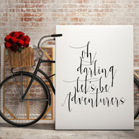 """Gift ideas """"Oh Darling let's be Adventurers"""" Motivational poster Inspirational print Typography art For couples For Her Inspirational quote"""