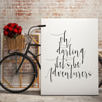 "Gift ideas ""Oh Darling let's be Adventurers"" Motivational poster Inspirational print Typography art For couples For Her Inspirational quote"