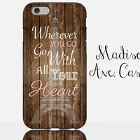Go With All Your Heart Paris Eiffel Graduate Travel Adventure Wood Quote Travel Samsung Galaxy Edge iPhone 5s 4s 6 plus Tough Phone Case