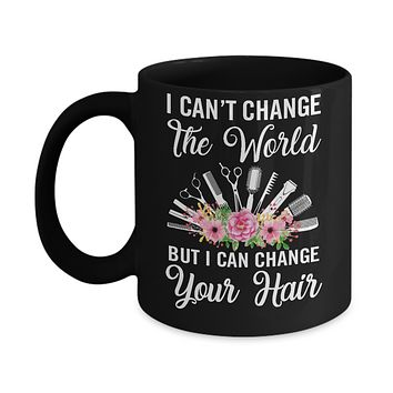 I Can't Change The World But I Can Change Your Hair Hairdresser Mug