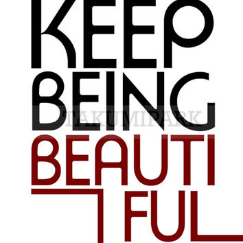 Keep Being Beautiful, Quote Art Print, Inspiring Beauty Quote, Fashion Quote, Dorm Decor, Bedroom Wall Art Print, Typographic Photo Print