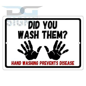 DID YOU WASH THEM? HAND WASHING PREVENTS DISEASE aluminum sign