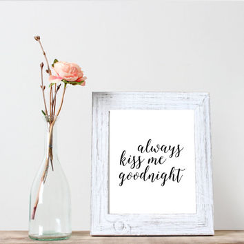 Typographic Print, Always Kiss Me Goodnight Print, Black and White Print, Printable Quote, Typography, Motivational, Inspirational, Nursery