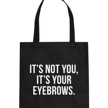 It's Not You It's Your Eyebrows Tote Bag