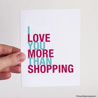 I Love You More Than Shopping greeting card