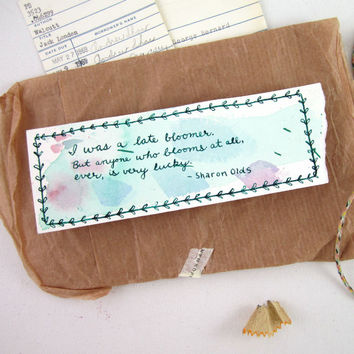 Watercolor Bookmark - Hand Lettered Quote Art - Late Bloomer - Sharon Olds - Gift for Book Lover