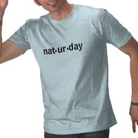 Naturday T-shirt from Zazzle.com