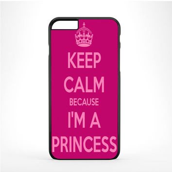 Keep calm and be a princess Iphone 6 Plus | 6s Plus Case