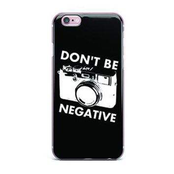 Don't Be Negative Photographer Gift IPhone Case (All Models Available) - PFIPHN014