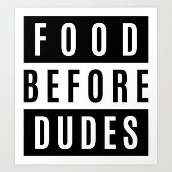 FOOD BEFORE DUDES Art Print by CreativeAngel
