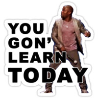 You Gon Learn TODAY - Kevin Hart Quote