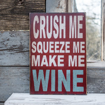 crush me squeeze me make me wine sign wine humor wine drinker gift funny kitchen gift wine enthusiast blue white red kitchen sign bar sign