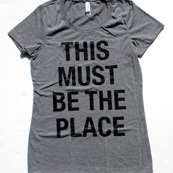 This Must be the Place T-Shirt WOMENS  - Available in S M L XL  and two colors  -  talking heads 80s