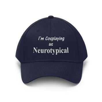 Unisex Twill Hat I'm Cosplaying as Neurotypical Cap