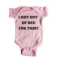 I Got Out Of Bed For This? Baby Onesuit