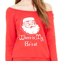Where is My Ho's At Ladies' Sponge Fleece Wide Neck Sweatshirt, SUPER Cozy WARM Christmas sweater Off Shoulder Sweatshirt