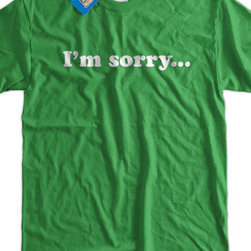 Funny T-Shirt Husband Wife Wedding Gift I'm Sorry T-Shirt Gifts for Dad Screen Printed T-Shirt Tee Shirt Mens Ladies Womens Youth Kids