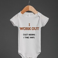 I Work Out - Just Kidding - I Take Naps Baby One Piece Bodysuit