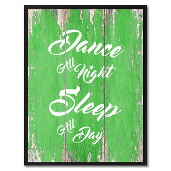 Dance all Night Sleep All Day Happy Quote Saying Gift Ideas Home Décor Wall Art