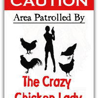 Area Patrolled by Crazy Chicken Lady Sign