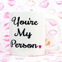 YOU'RE MY PERSON COFFEE MUG.   Love Theme Mug  You Are My Person Romantic Gift Mug for Best Friend, Lovers, Husband, Wife