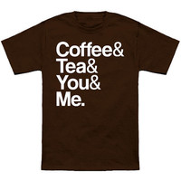 Coffee, Tea, You, & Me T-Shirt *FREE SHIPPING*