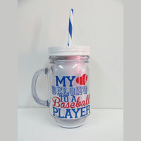 Personalized Tumbler * My Heart Belongs to A Baseball Player * Mason jar Tumbler  * Customizable Mason Jar * Acrylic Tumbler * Baseball *