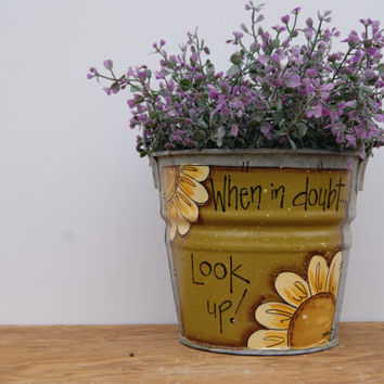 Rustic Metal Pail Country Home Decor Hand Painted Rustic Pail Flower Planter Cottage Chic Decor When In Doubt...Look Up Gardening Decor