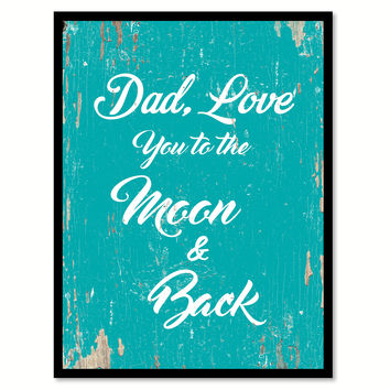 Dad Love You To The Moon & Back Happy Quote Saying Home Decor Wall Art Gift Ideas 111705