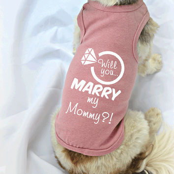 Will You Marry My Mommy Dog Shirt. Marriage Proposal Idea. Small Pet Clothes. Wedding Engagement Idea.