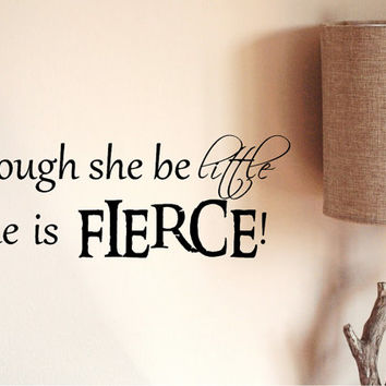 Thought She be Little She is Fierce Decal / Shakespear Quote Decal / Quote Decal / Inspirational Decal