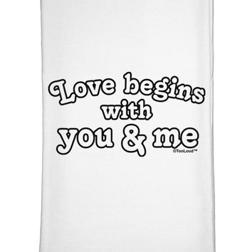 Love Begins With You and Me Flour Sack Dish Towel by TooLoud