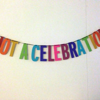 Not a Celebration Handmade Banner