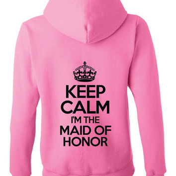 Keep calm i'm the maid of honor full-zip Hoodie. Bridesmaid Hoodie, Zip Up Hoodie,  Bride Hoodie, Bridal Gift, Bachelorette Hoodie