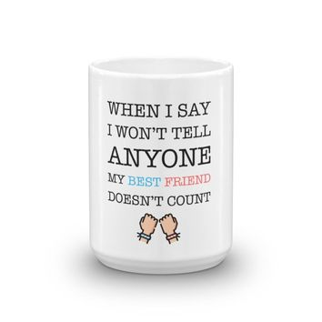 When I Say I Won't Tell Anyone My Best Friend Doesn't Count Mug, Funny Coffee Mug