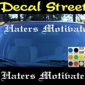 Haters Motivate Windshield Visor Die Cut Vinyl Decal Sticker Diesel Old English Lettering