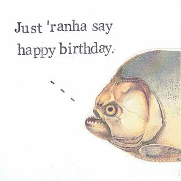Just Ranha Say Happy Birthday Card | Piranha Funny Fish Pun Weird Oddities For Him For Her