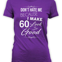 60th Birthday Shirt Custom T Shirt Bday Present For Her Personalized TShirt Don't Hate Me Because I Make 60 Look So Good Ladies Tee - BG315