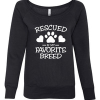 Rescued Is My Favorite Breed Dog Lovers Dog Rescue T-Shirt Great Shirt of Dog Lovers And Rescuers Alike Ladies Wide Neck Sweatshirt