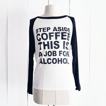 Step Aside Coffee This is a Job for Alcohol Baseball Tee, Black & White