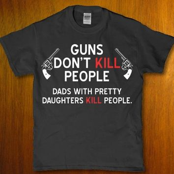 Dads with pretty daughters kill people funny Men's t-shirt