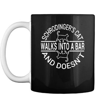 Schrodingers Cat Walk into bar and doesnt Funny Cat Mug