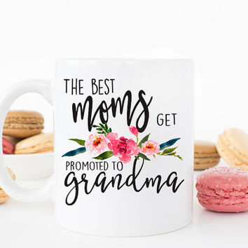 Only the best moms get promoted to grandma, grandma gift, Pregnancy Reveal, Baby announcement, Grandma mug Only the best moms, AAA_001