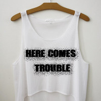 Here Comes Trouble by Hipster Tops