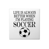 Soccer Player Life Is Always Better When I Play Ceramic Tiles from Zazzle.com